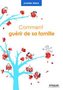 Juliette Allais - Publications - Comment guérir de sa famille